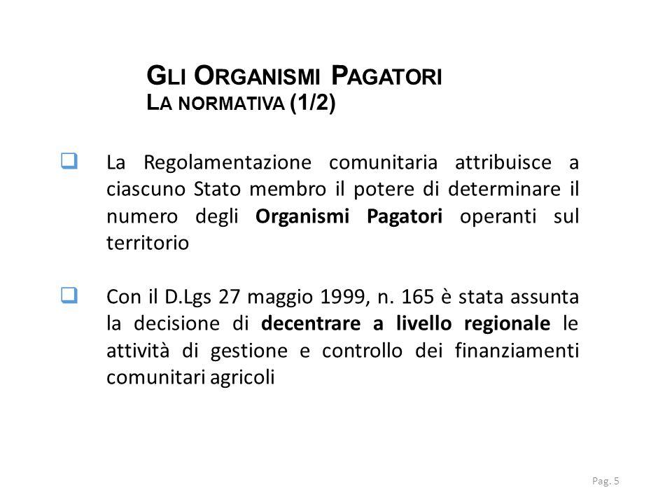 G LI O RGANISMI P AGATORI L A NORMATIVA (1/2) Pag. 5  La Regolamentazione comunitaria attribuisce a ciascuno Stato membro il potere di determinare il