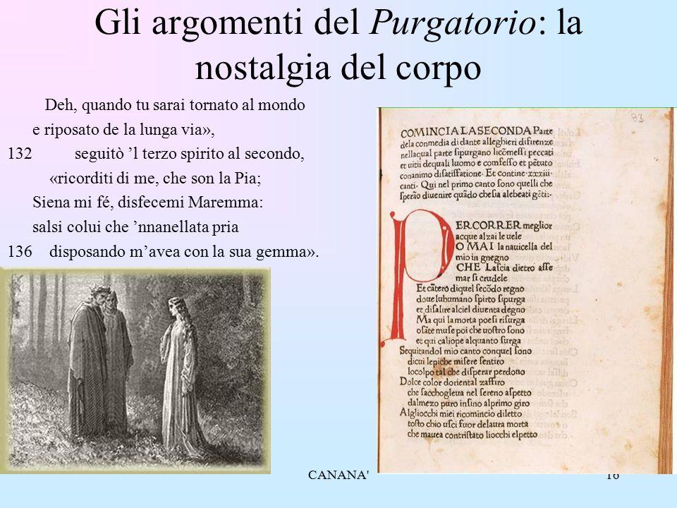 16 Gli argomenti del Purgatorio: la nostalgia del corpo Deh, quando tu sarai tornato al mondo e riposato de la lunga via», 132seguitò 'l terzo spirito