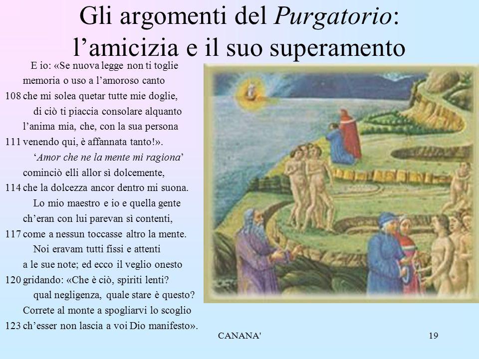 19 Gli argomenti del Purgatorio: l'amicizia e il suo superamento E io: «Se nuova legge non ti toglie memoria o uso a l'amoroso canto 108che mi solea q