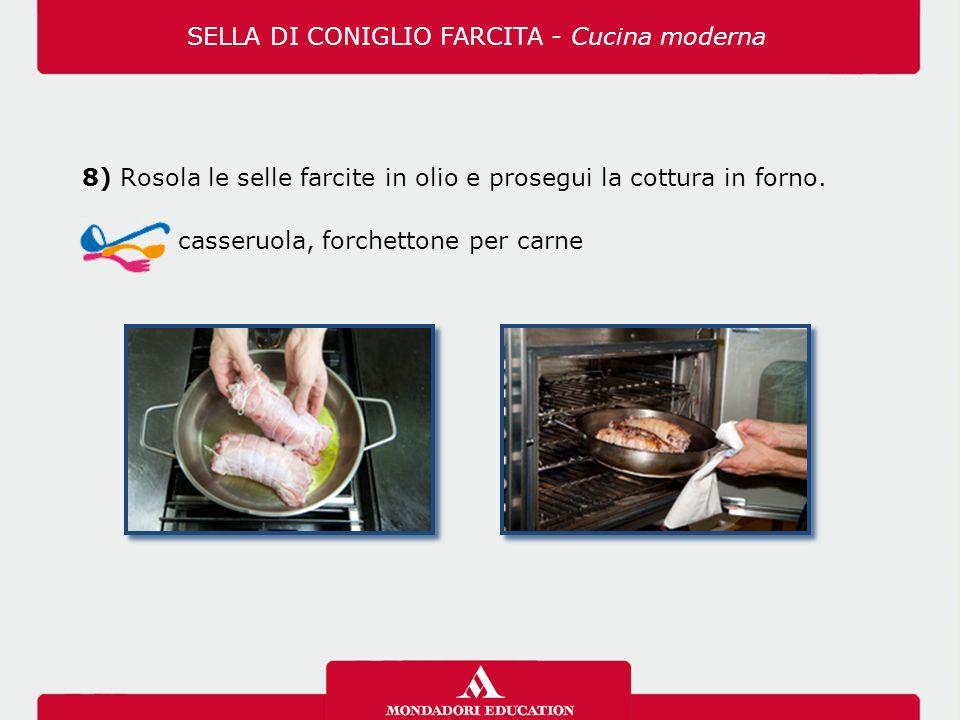 8) Rosola le selle farcite in olio e prosegui la cottura in forno.