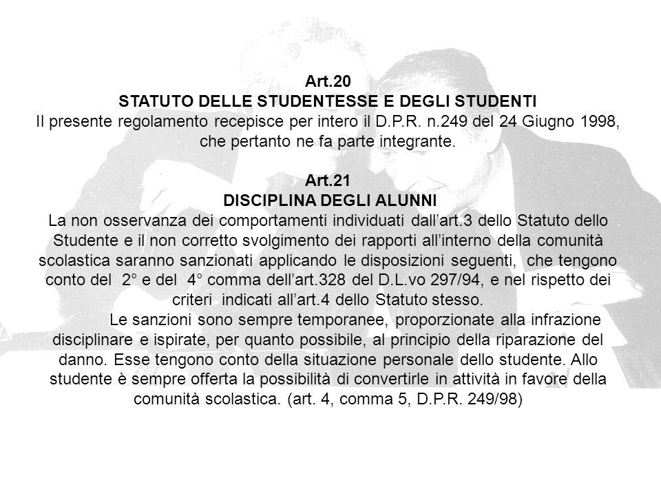 Art.20 STATUTO DELLE STUDENTESSE E DEGLI STUDENTI Il presente regolamento recepisce per intero il D.P.R.