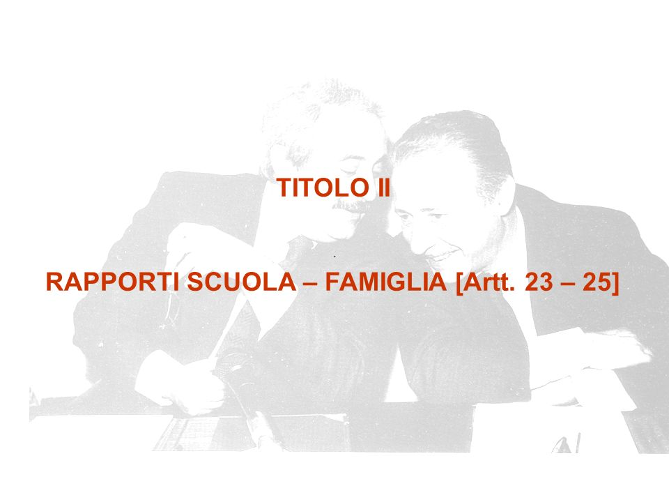 . TITOLO II RAPPORTI SCUOLA – FAMIGLIA [Artt. 23 – 25]