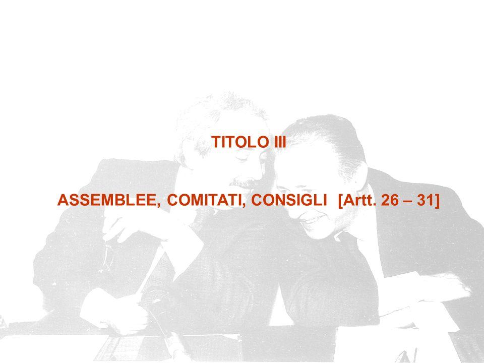 TITOLO III ASSEMBLEE, COMITATI, CONSIGLI [Artt. 26 – 31]