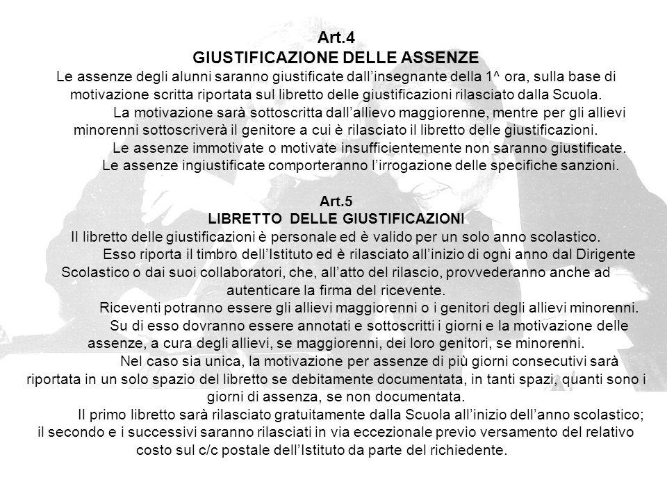 Art.4 GIUSTIFICAZIONE DELLE ASSENZE Le assenze degli alunni saranno giustificate dall'insegnante della 1^ ora, sulla base di motivazione scritta riportata sul libretto delle giustificazioni rilasciato dalla Scuola.