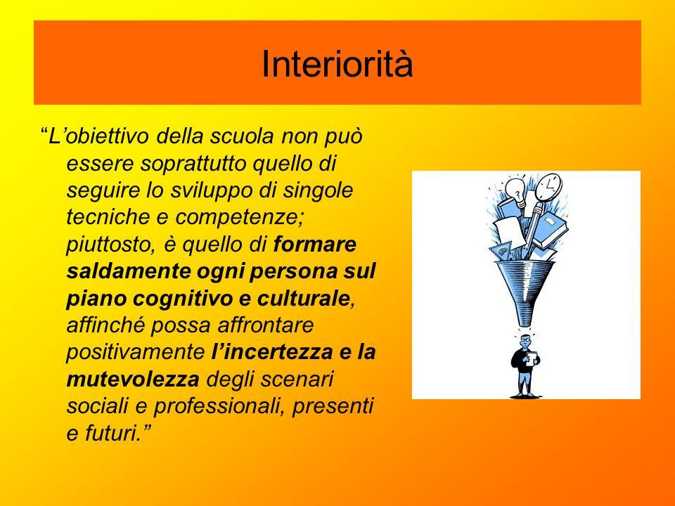 """Interiorità """"L'obiettivo della scuola non può essere soprattutto quello di seguire lo sviluppo di singole tecniche e competenze; piuttosto, è quello d"""
