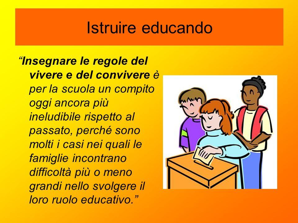 """Istruire educando """"Insegnare le regole del vivere e del convivere è per la scuola un compito oggi ancora più ineludibile rispetto al passato, perché s"""