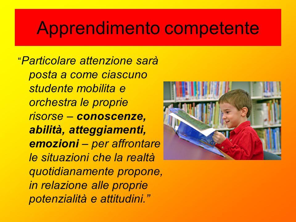 """Apprendimento competente """" Particolare attenzione sarà posta a come ciascuno studente mobilita e orchestra le proprie risorse – conoscenze, abilità, a"""