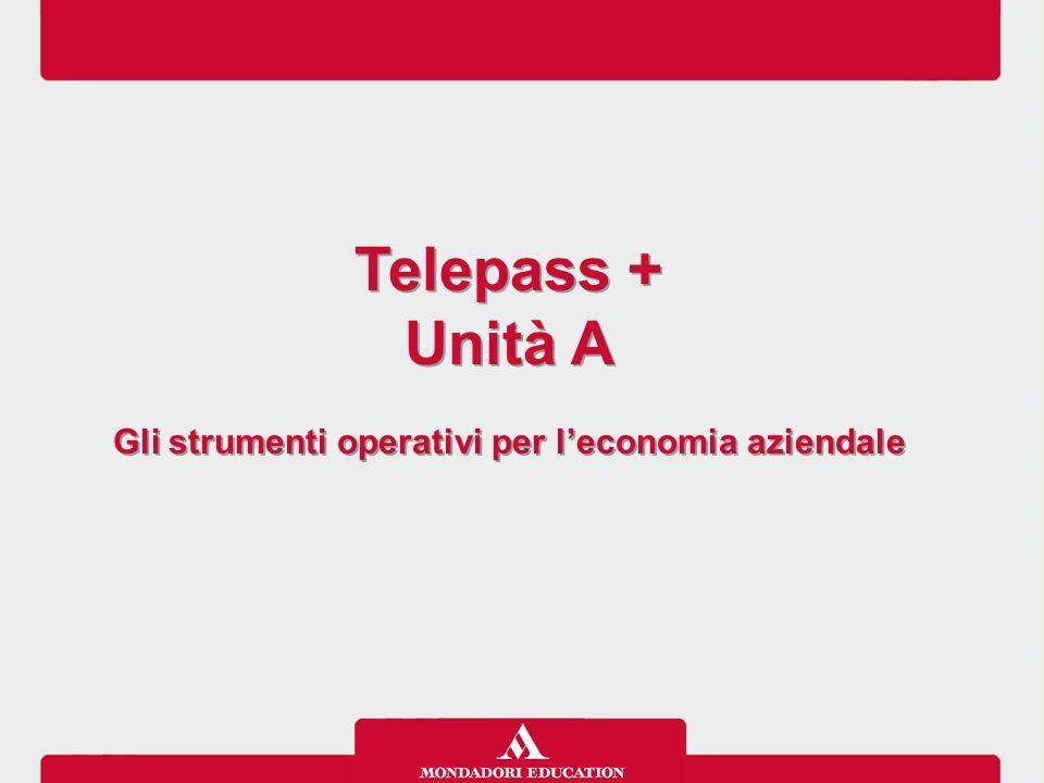 Telepass + Unità A Gli strumenti operativi per l'economia aziendale Telepass + Unità A Gli strumenti operativi per l'economia aziendale