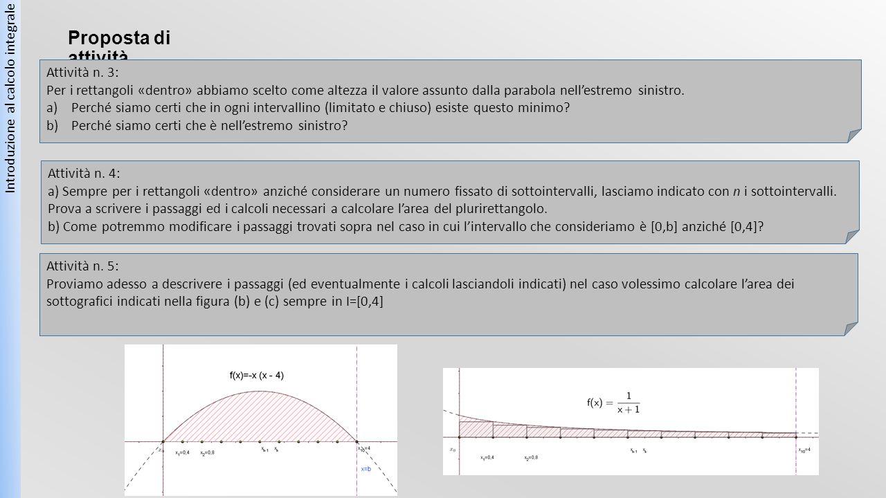 Proposta di attività Introduzione al calcolo integrale Attività n. 4: a) Sempre per i rettangoli «dentro» anziché considerare un numero fissato di sot