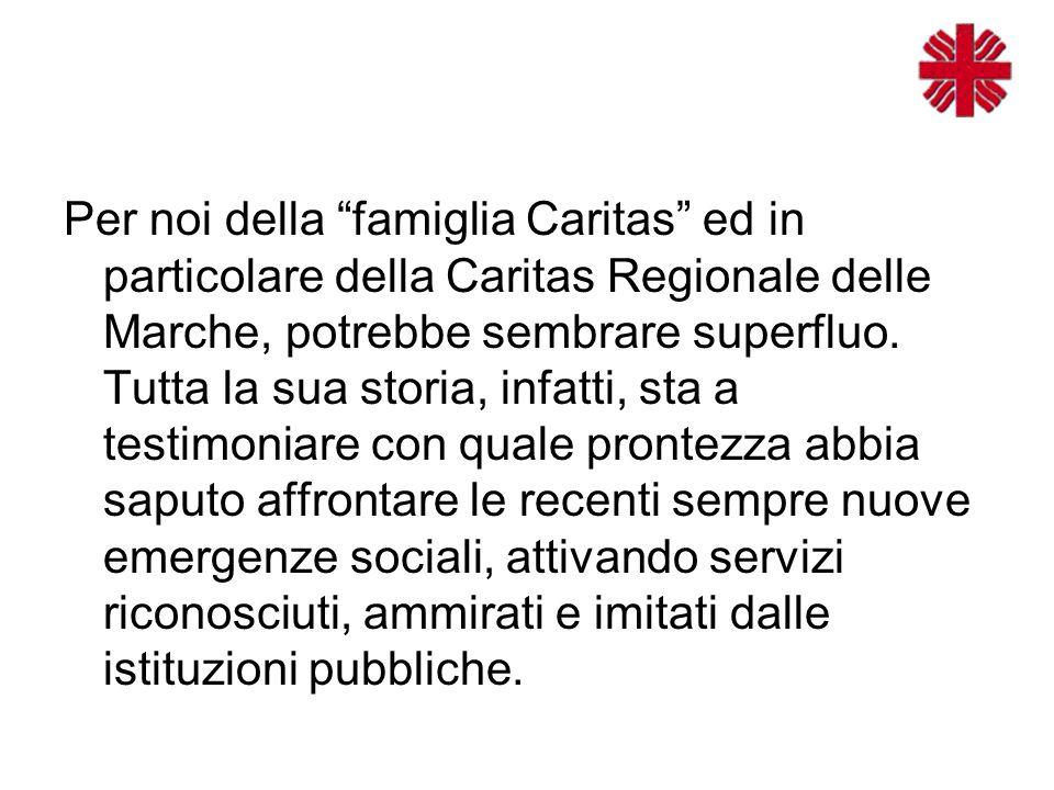 Per noi della famiglia Caritas ed in particolare della Caritas Regionale delle Marche, potrebbe sembrare superfluo.