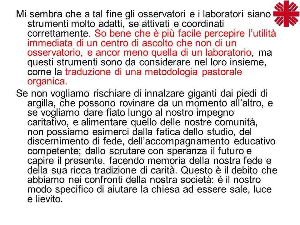 Mi sembra che a tal fine gli osservatori e i laboratori siano strumenti molto adatti, se attivati e coordinati correttamente.