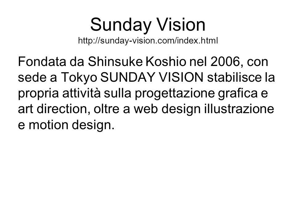 Sunday Vision http://sunday-vision.com/index.html Fondata da Shinsuke Koshio nel 2006, con sede a Tokyo SUNDAY VISION stabilisce la propria attività s