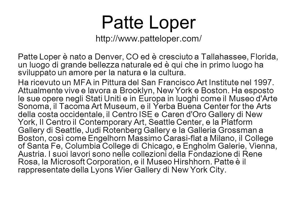 Patte Loper http://www.patteloper.com/ Patte Loper è nato a Denver, CO ed è cresciuto a Tallahassee, Florida, un luogo di grande bellezza naturale ed
