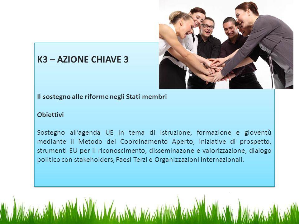 K3 – AZIONE CHIAVE 3 Il sostegno alle riforme negli Stati membri Obiettivi Sostegno all'agenda UE in tema di istruzione, formazione e gioventù mediant