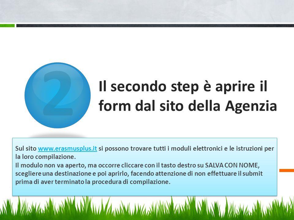2 Il secondo step è aprire il form dal sito della Agenzia Sul sito www.erasmusplus.it si possono trovare tutti i moduli elettronici e le istruzioni pe
