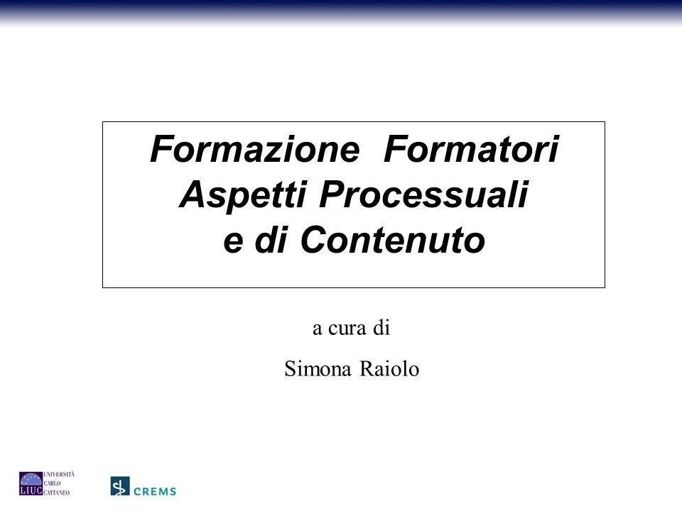 Formazione Formatori Aspetti Processuali e di Contenuto a cura di Simona Raiolo
