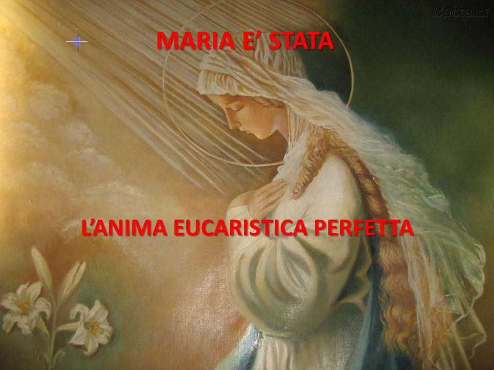 MARIA E' STATA L'ANIMA EUCARISTICA PERFETTA