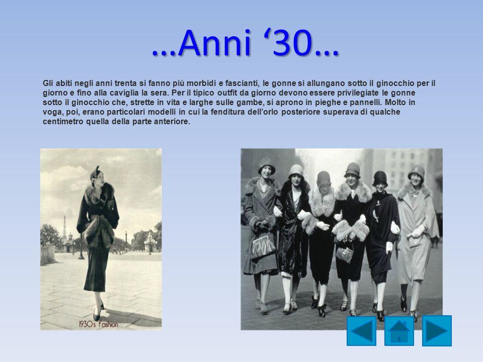 …Anni '30… Gli abiti negli anni trenta si fanno più morbidi e fascianti, le gonne si allungano sotto il ginocchio per il giorno e fino alla caviglia l