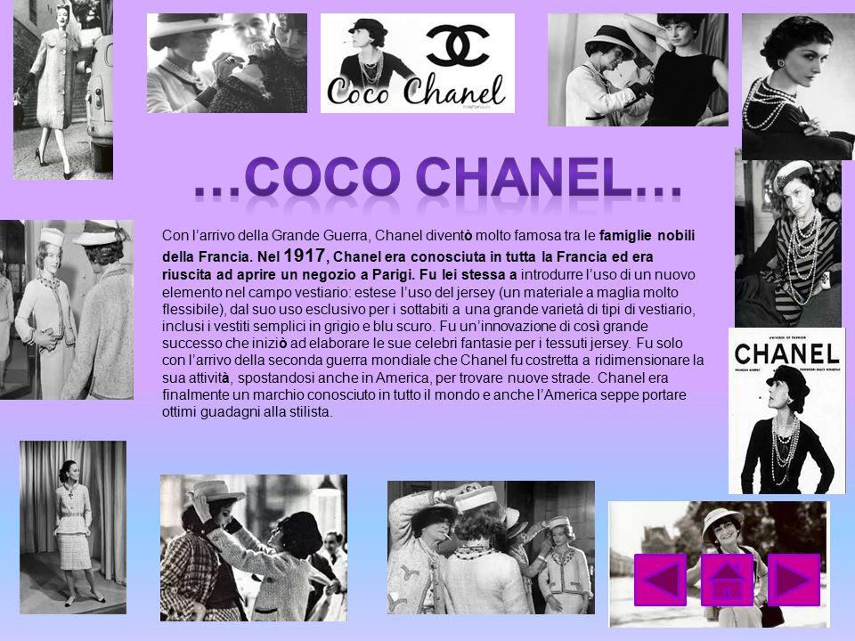 Con l'arrivo della Grande Guerra, Chanel diventò molto famosa tra le famiglie nobili della Francia. Nel 1917, Chanel era conosciuta in tutta la Franci