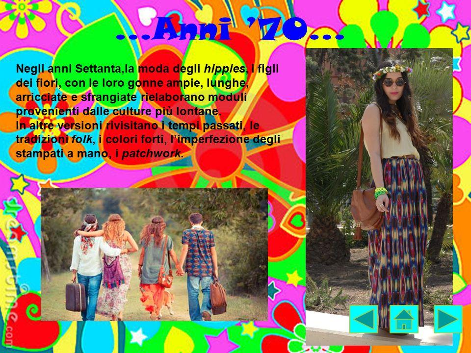 …Anni '70… Negli anni Settanta,la moda degli hippies, i figli dei fiori, con le loro gonne ampie, lunghe, arricciate e sfrangiate rielaborano moduli p