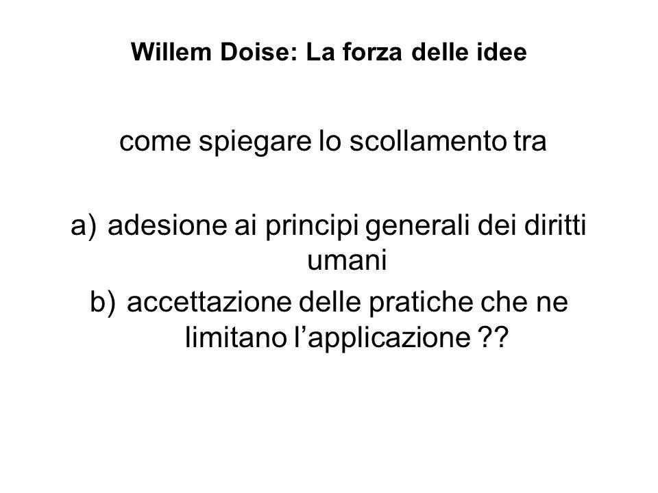 Willem Doise: La forza delle idee come spiegare lo scollamento tra a)adesione ai principi generali dei diritti umani b)accettazione delle pratiche che ne limitano l'applicazione