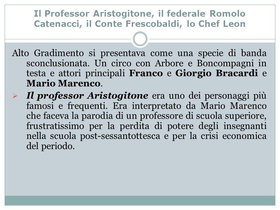 Il Professor Aristogitone, il federale Romolo Catenacci, il Conte Frescobaldi, lo Chef Leon Alto Gradimento si presentava come una specie di banda sconclusionata.