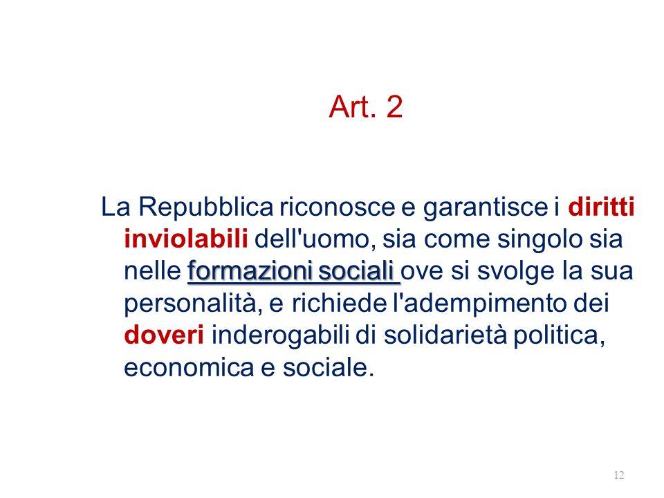 Art. 2 formazioni sociali La Repubblica riconosce e garantisce i diritti inviolabili dell'uomo, sia come singolo sia nelle formazioni sociali ove si s