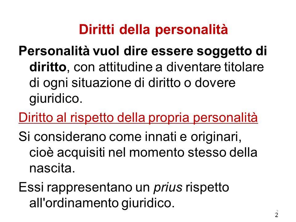 2 Diritti della personalità Personalità vuol dire essere soggetto di diritto, con attitudine a diventare titolare di ogni situazione di diritto o dovere giuridico.