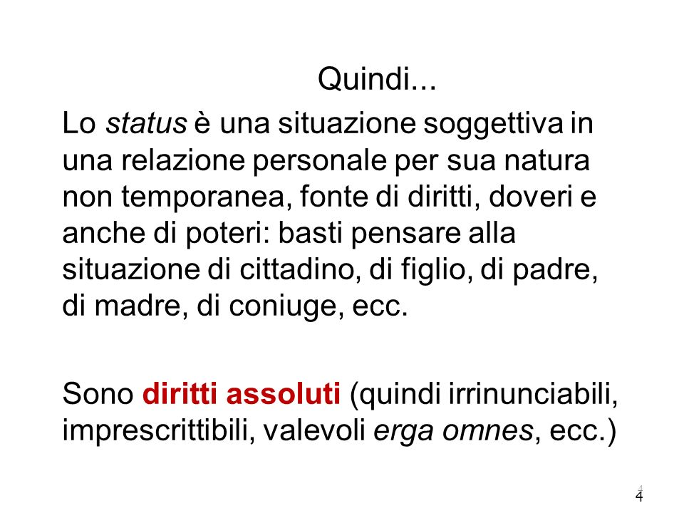 4 Quindi... Lo status è una situazione soggettiva in una relazione personale per sua natura non temporanea, fonte di diritti, doveri e anche di poteri