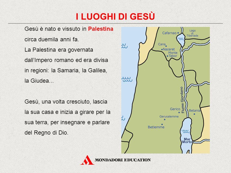 Gesù è nato e vissuto in Palestina circa duemila anni fa. La Palestina era governata dall'Impero romano ed era divisa in regioni: la Samaria, la Galil
