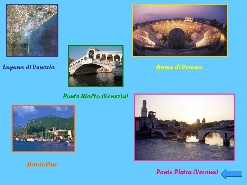 Laguna di Venezia Ponte Rialto (Venezia) Arena di Verona Bardolino Ponte Pietra (Verona)