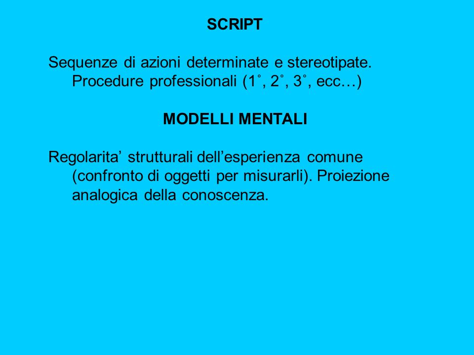 SCRIPT Sequenze di azioni determinate e stereotipate.