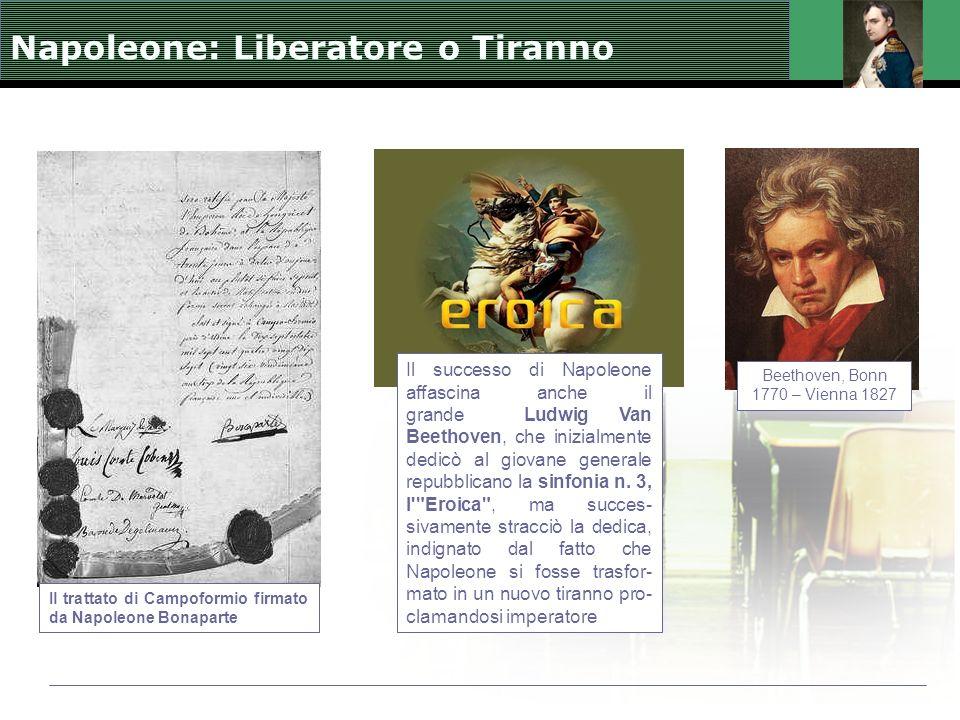 Il trattato di Campoformio firmato da Napoleone Bonaparte Beethoven, Bonn 1770 – Vienna 1827 Il successo di Napoleone affascina anche il grande Ludwig Van Beethoven, che inizialmente dedicò al giovane generale repubblicano la sinfonia n.