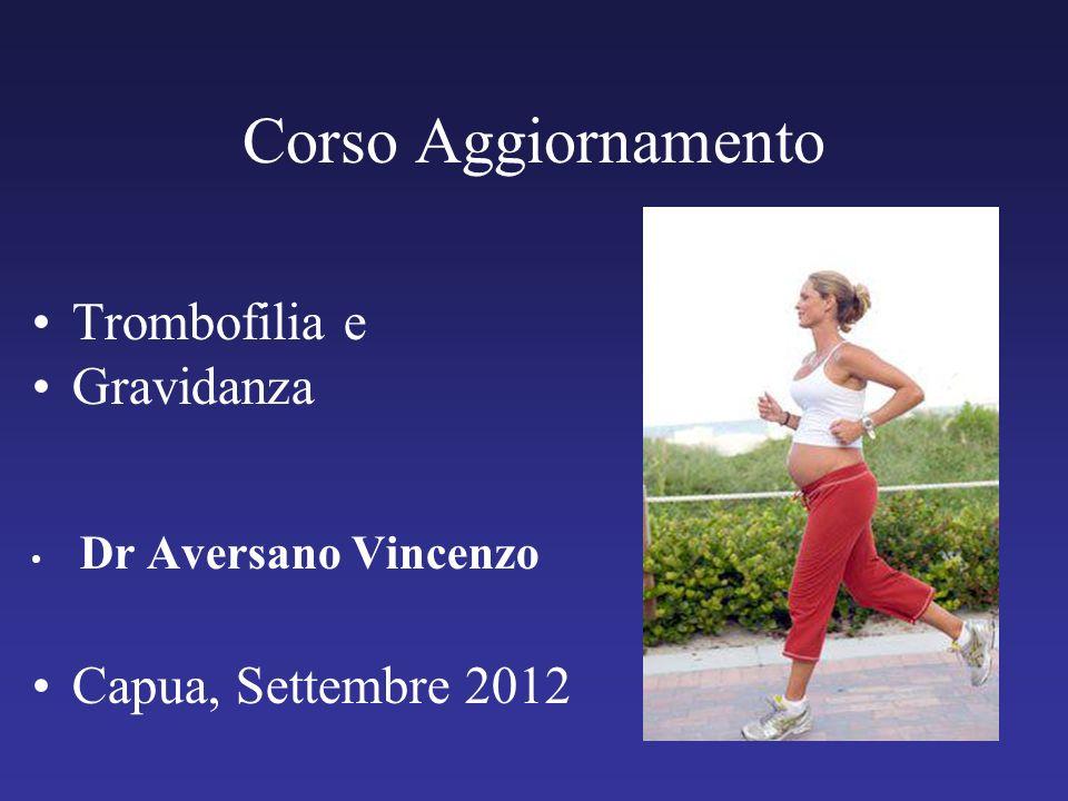 Corso Aggiornamento Trombofilia e Gravidanza Dr Aversano Vincenzo Capua, Settembre 2012