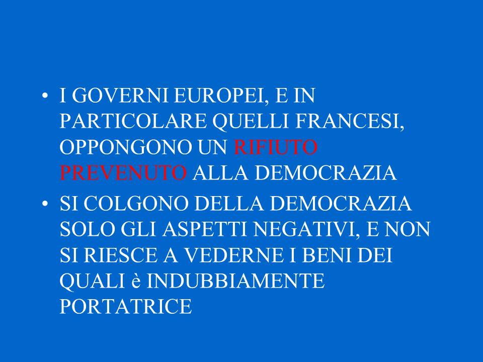 I GOVERNI EUROPEI, E IN PARTICOLARE QUELLI FRANCESI, OPPONGONO UN RIFIUTO PREVENUTO ALLA DEMOCRAZIA SI COLGONO DELLA DEMOCRAZIA SOLO GLI ASPETTI NEGAT
