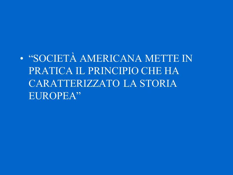 """""""SOCIETÀ AMERICANA METTE IN PRATICA IL PRINCIPIO CHE HA CARATTERIZZATO LA STORIA EUROPEA"""""""