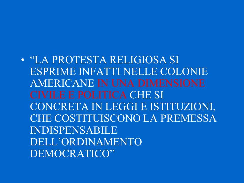 """""""LA PROTESTA RELIGIOSA SI ESPRIME INFATTI NELLE COLONIE AMERICANE IN UNA DIMENSIONE CIVILE E POLITICA CHE SI CONCRETA IN LEGGI E ISTITUZIONI, CHE COST"""