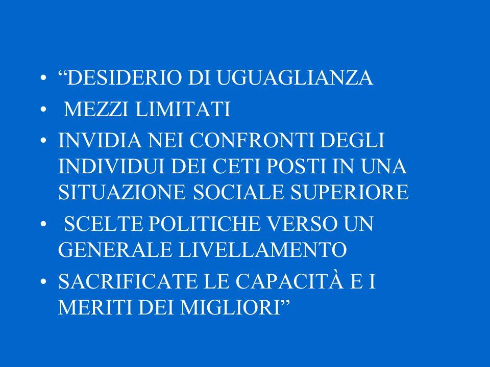 """""""DESIDERIO DI UGUAGLIANZA MEZZI LIMITATI INVIDIA NEI CONFRONTI DEGLI INDIVIDUI DEI CETI POSTI IN UNA SITUAZIONE SOCIALE SUPERIORE SCELTE POLITICHE VER"""