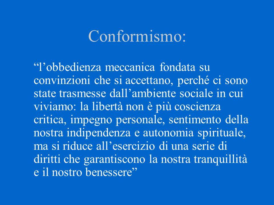 """Conformismo: """"l'obbedienza meccanica fondata su convinzioni che si accettano, perché ci sono state trasmesse dall'ambiente sociale in cui viviamo: la"""