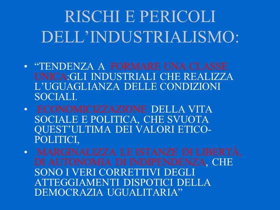 RISCHI E PERICOLI DELL'INDUSTRIALISMO: TENDENZA A FORMARE UNA CLASSE UNICA:GLI INDUSTRIALI CHE REALIZZA L'UGUAGLIANZA DELLE CONDIZIONI SOCIALI.