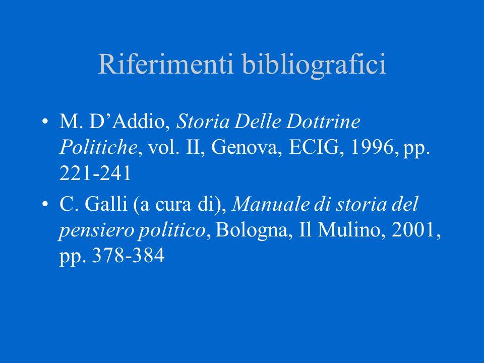 Riferimenti bibliografici M. D'Addio, Storia Delle Dottrine Politiche, vol. II, Genova, ECIG, 1996, pp. 221-241 C. Galli (a cura di), Manuale di stori