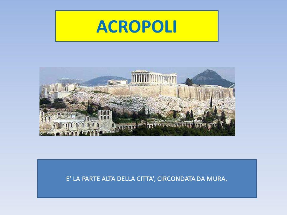 ACROPOLI E' LA PARTE ALTA DELLA CITTA', CIRCONDATA DA MURA.