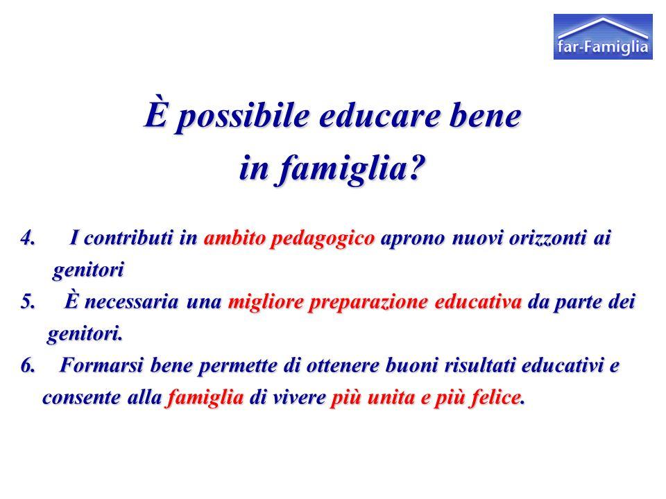 È possibile educare bene in famiglia? 4. I contributi in ambito pedagogico aprono nuovi orizzonti ai genitori genitori 5. È necessaria una migliore pr