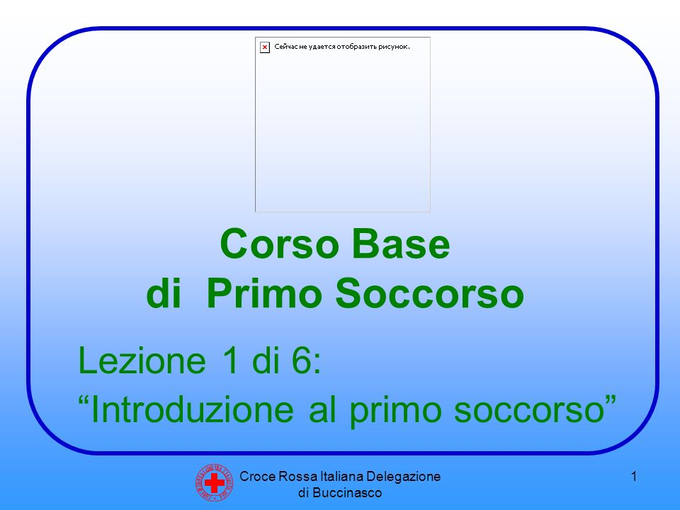 Croce Rossa Italiana Delegazione di Buccinasco 1 Corso Base di Primo Soccorso C O N V E N Z I O N E D I G I N E V R A 2 2 A G O S T O 1 8 6 4 Lezione 1 di 6: Introduzione al primo soccorso