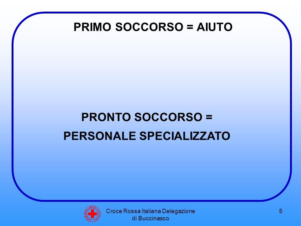 Croce Rossa Italiana Delegazione di Buccinasco 5 PRIMO SOCCORSO = AIUTO C O N V E N Z I O N E D I G I N E V R A 2 2 A G O S T O 1 8 6 4 PRONTO SOCCORSO = PERSONALE SPECIALIZZATO