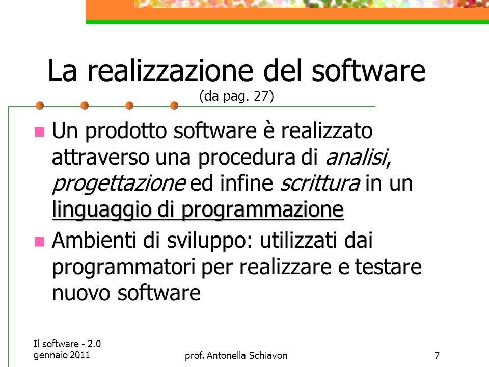 Il software - 2.0 gennaio 2011prof.Antonella Schiavon7 La realizzazione del software (da pag.