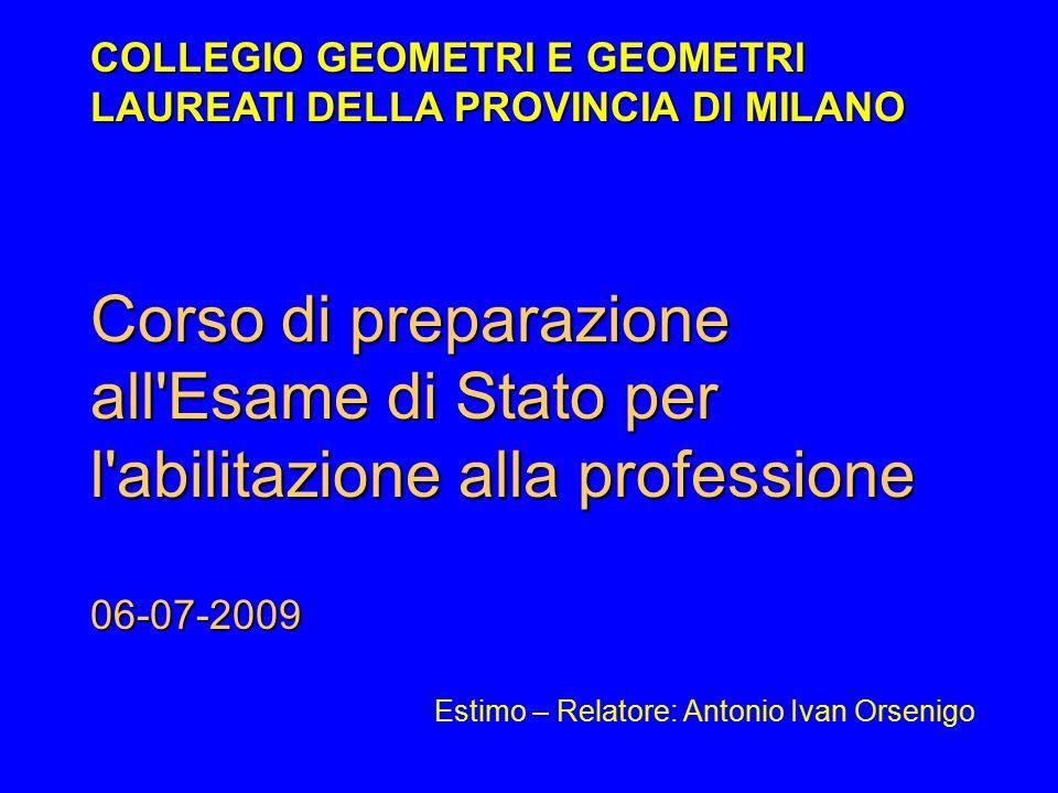 Corso di preparazione all'Esame di Stato per l'abilitazione alla professione 06-07-2009 COLLEGIO GEOMETRI E GEOMETRI LAUREATI DELLA PROVINCIA DI MILAN