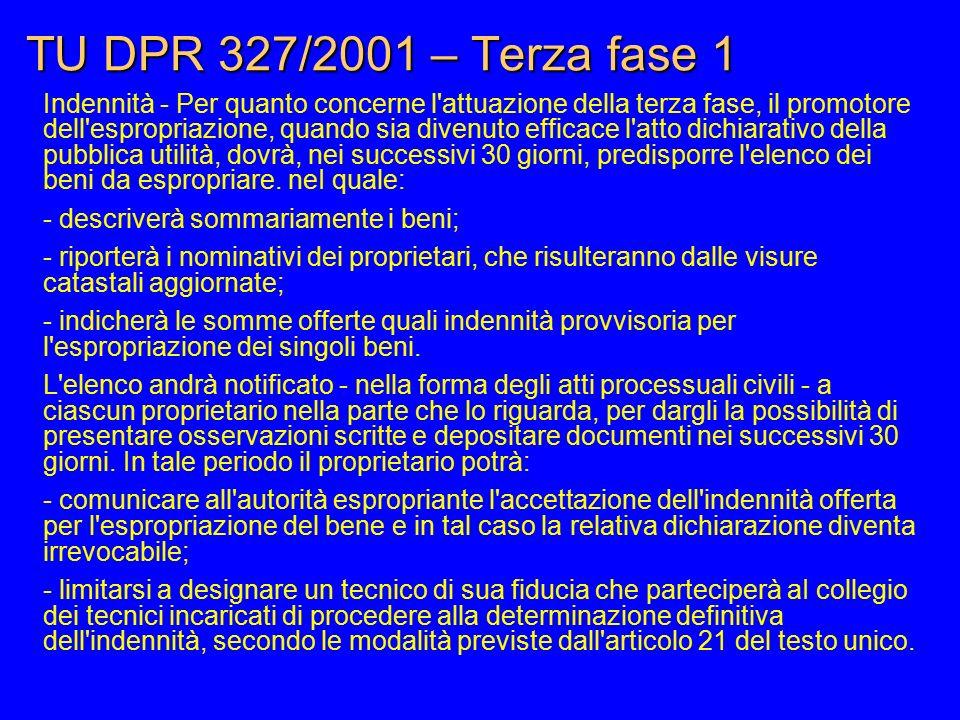 TU DPR 327/2001 – Terza fase 1 Indennità - Per quanto concerne l'attuazione della terza fase, il promotore dell'espropriazione, quando sia divenuto ef