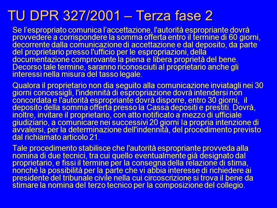 TU DPR 327/2001 – Terza fase 2 Se l'espropriato comunica l'accettazione, l'autorità espropriante dovrà provvedere a corrispondere la somma offerta ent