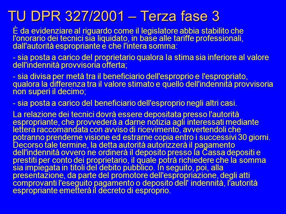 TU DPR 327/2001 – Terza fase 3 È da evidenziare al riguardo come il legislatore abbia stabilito che l'onorario dei tecnici sia liquidato, in base alle